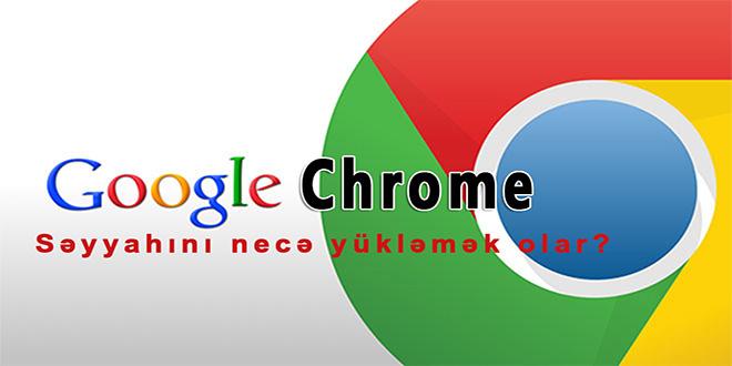 Google Chrome səyyahını necə yükləməli?