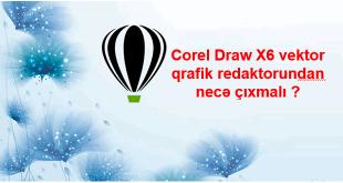 Corel Draw X6 redaktorundan necə çıxmalı ?