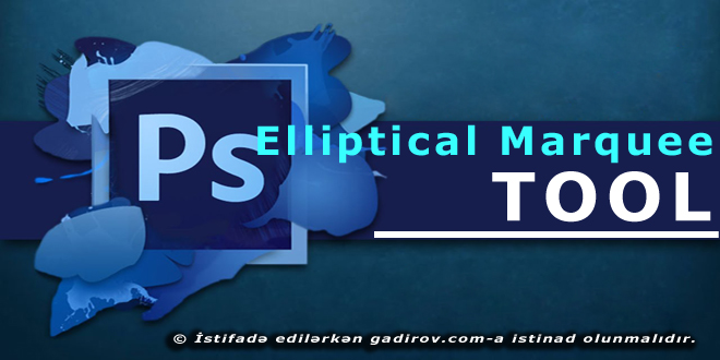 Adobe Photoshop-Elliptical Marquee Tool aləti