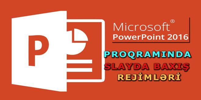 PowerPoint 2016 slayda baxış rejimləri