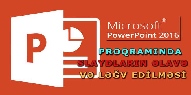 PowerPoint 2016 slaydların əlavə və ləğv edilməsi